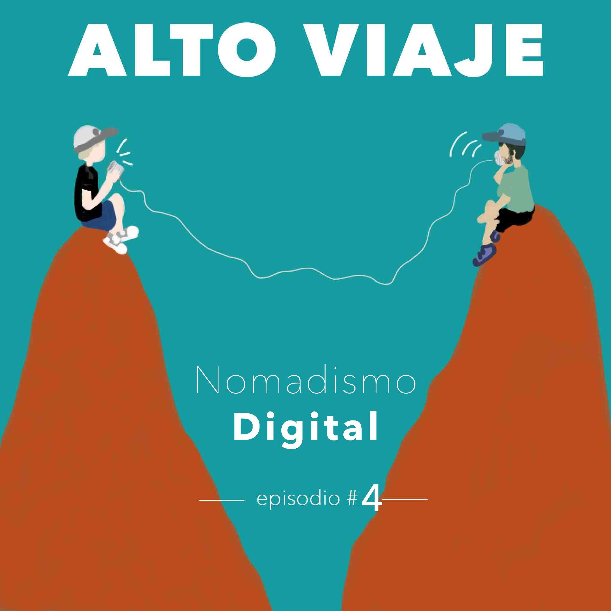 Episodio4 - Alto Viaje - Nomadismo Digital