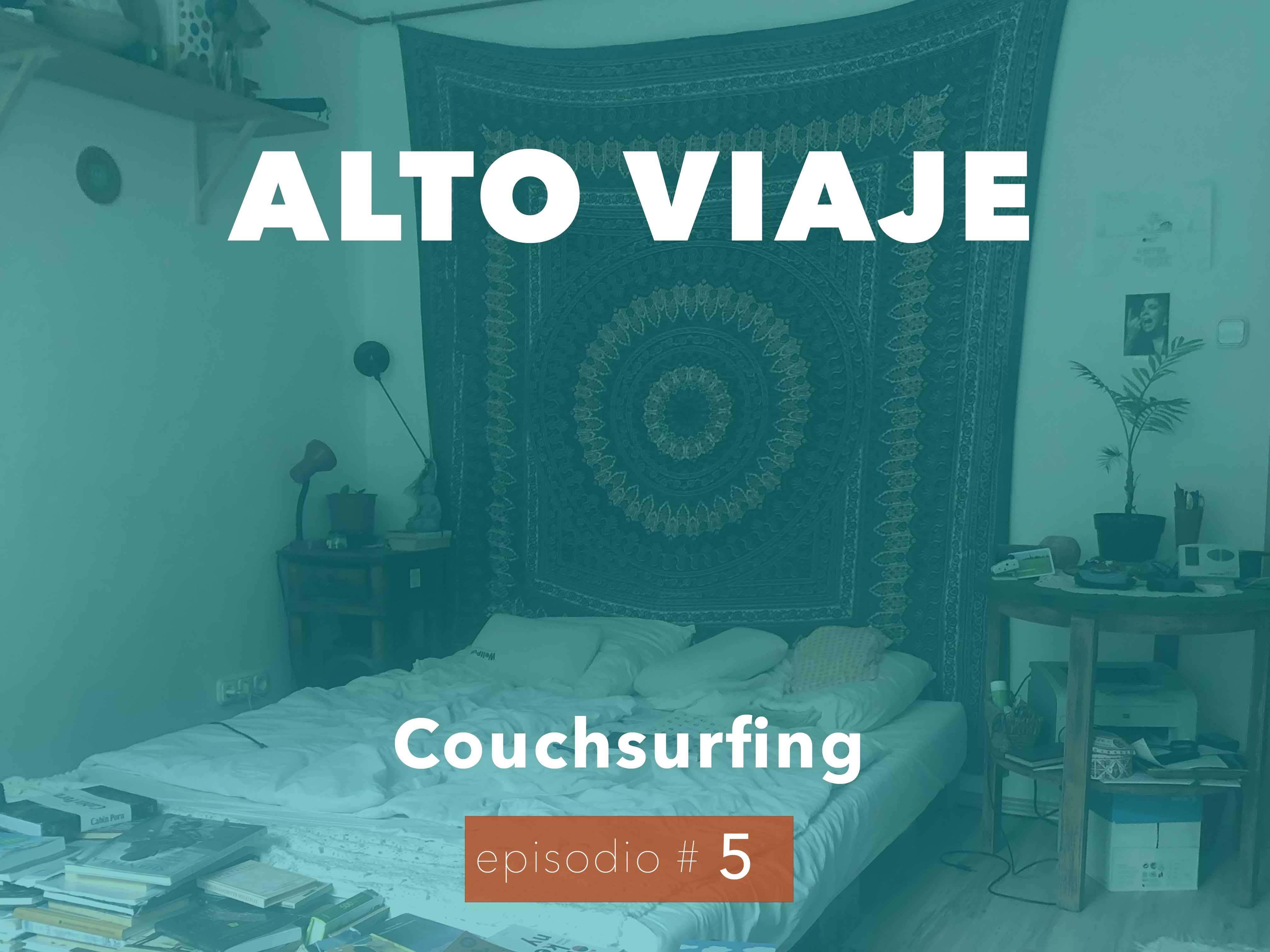 Couchsurfing - Alto Viaje - Episodio 5